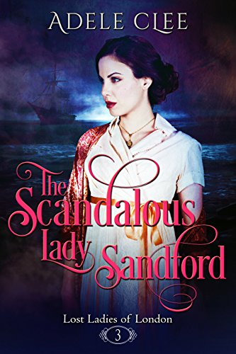 - The Scandalous Lady Sandford (Lost Ladies of London Book 3)