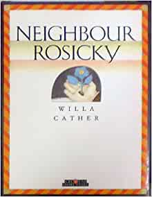 neighbour rosicky by willa cather essay Themes of neighbor rosicky by willa cather four pages the writer briefly discusses the thematic components of unity with land, city.