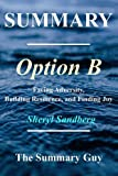 img - for Summary - Option B:: By Sheryl Sandberg - Facing Adversity, Building Resilience, and Finding Joy [Booklet] book / textbook / text book