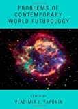 Problems of Contemporary World Futurology, Vladimir I. Yakunin, 1443833762