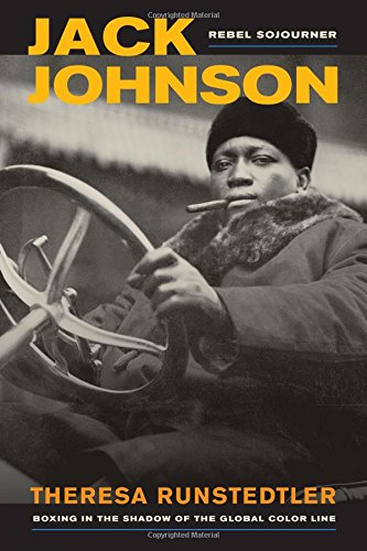 Search : Jack Johnson, Rebel Sojourner: Boxing in the Shadow of the Global Color Line