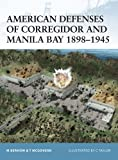 American Defenses of Corregidor and Manila Bay 1898-1945 by Mark A. Berhow front cover