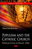 Populism and the Catholic Church : Political Crisis in Brazil 1964, Krischke, Paulo Jose, 1617282960
