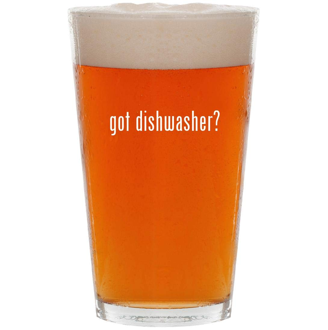 got dishwasher? - 16oz Pint Beer Glass