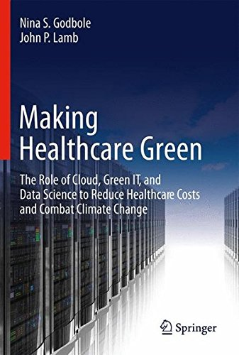 Making Healthcare Green: The Role of Cloud, Green IT, and Data Science to Reduce Healthcare Costs and Combat Climate Change