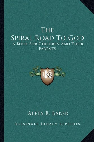 Download The Spiral Road To God: A Book For Children And Their Parents PDF