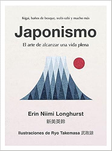 Japonismo: El arte de alcanzar una vida plena Hobbies: Amazon.es: Erin Niimi Longhurst, Ana Pedrero Verge: Libros