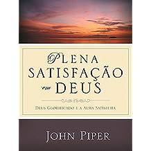 Plena Satisfação em Deus. Deus Glorificado e a Alma Satisfeita