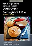 How to Shape and Bake No-Knead Bread in Dutch Ovens, CorningWare and More (Technique and Recipes), Steve Gamelin, 1500163953