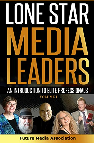 Lone Star Media Leaders VOL 1: An Introduction to Elite Media Leaders (Future Media Association)