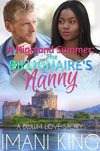 A Highland Summer: The Billionaire's Nanny (A BWWM Billionaire Contemporary Romance) (Sexy Scottish Ladies)
