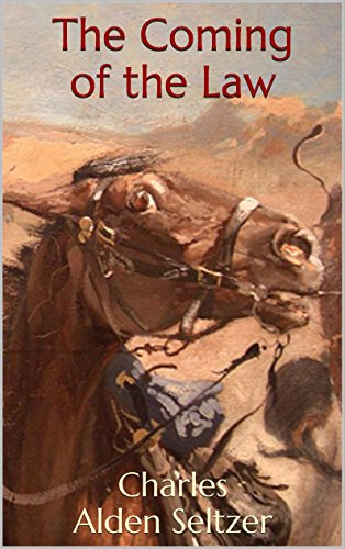 The Coming of the Law: Classic Westerns (Charles Alden Seltzer: 1911-1921)