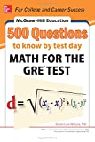 img - for McGraw-Hill Education 500 Questions to Know by Test Day: Math for the GRE  Test (Mcgraw Hill's 500 Questions to Know By Test Day) book / textbook / text book