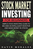 Stock Market Investing For Beginners- Simple Stock Investing Guide To Become An Intelligent Investor And Make Money In Stocks (Stock Market, Stock Market Books, Stock Market Investing, Stock Trading)