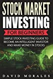 Stock Market: Stock Market Investing For Beginners- Simple Stock Investing Guide To Become
