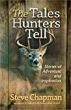 The Tales Hunters Tell, Steve Chapman, 0736957847