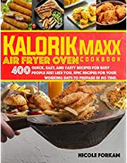 Kalorik Maxx Air Fryer Oven cookbook: Over 400 Quick, Easy, And Tasty Recipes For Busy People Just Like You. EPIC MEALS FOR YOUR WORKING DAYS TO PREPARE IN NO TIME.