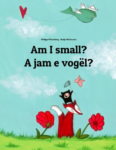 Am I small? A jam e vogël?: Children's Picture Book English-Albanian (Bilingual Edition) (English and Albanian Edition)