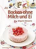 Backen ohne Milch und Ei: Vegane Desserts