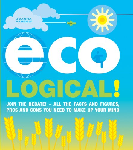 Download Eco Logical!: Join the Debate! - All the Facts and Figures, Pros and Cons You Need to Make Up Your Mind pdf