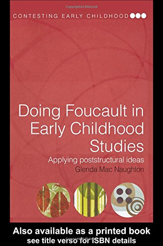 Doing Foucault in Early Childhood Studies: Applying Post-Structural Ideas (Contesting Early Childhood)