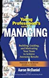img - for The Young Professional's Guide to Managing: Building, Guiding and Motivating Your Team to Achieve Awesome Results book / textbook / text book