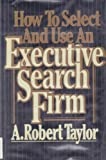 How to Select and Use an Executive Search Firm, Taylor, A. Robert, 0070629595