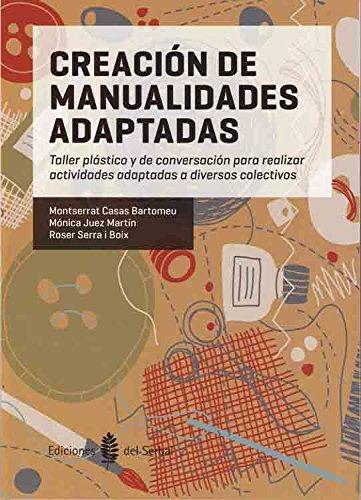 Creación de manualidades adaptadas: Taller plástico y de conversación para realizar actividades adaptadas a diversos colectivos (Textos de apoyo)