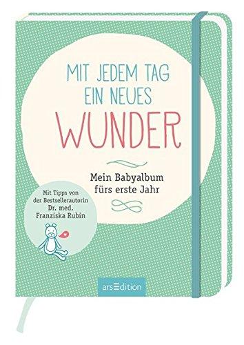 Mit jedem Tag ein neues Wunder!: Mein Babyalbum fürs erste Jahr