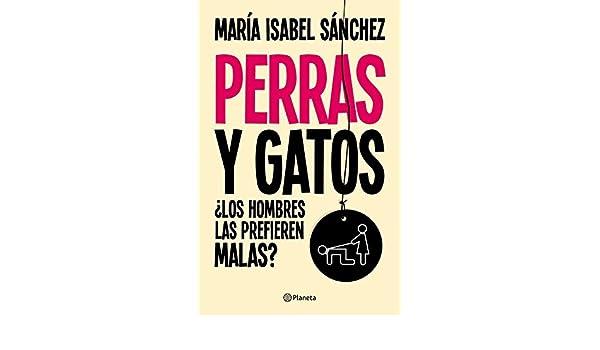 Perras y gatos: ¿Los hombres las prefieren malas? (Spanish Edition) - Kindle edition by María Isabel Sánchez. Politics & Social Sciences Kindle eBooks ...