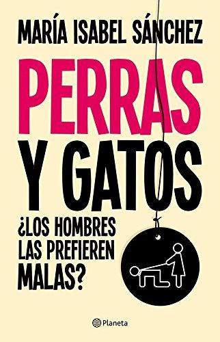 Perras y gatos: ¿Los hombres las prefieren malas? (Spanish Edition) by