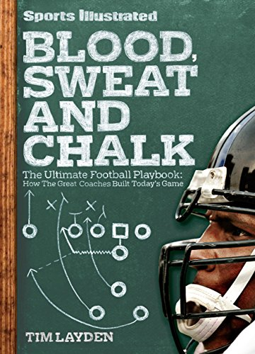 Sports Illustrated Blood, Sweat and Chalk: The Ultimate Football Playbook: How the Great Coaches Built Today
