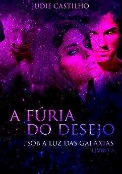 A fúria do desejo (Sob a luz das galáxias Livro 3) por [Castilho, Judie]