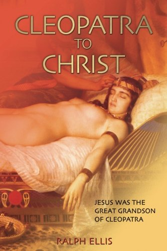 Cleopatra to Christ: Jesus: the great-grandson of Cleopatra. (King Jesus Trilogy) (Volume 1)