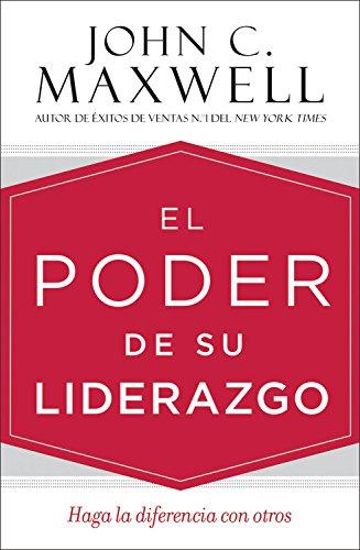 El poder de su liderazgo: Haga la diferencia con otros (Spanish Edition) [John C. Maxwell] (Tapa Dura)
