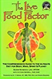 The Live Food Factor: The Comprehensive Guide to the Ultimate Diet for Body, Mind, Spirit & Planet