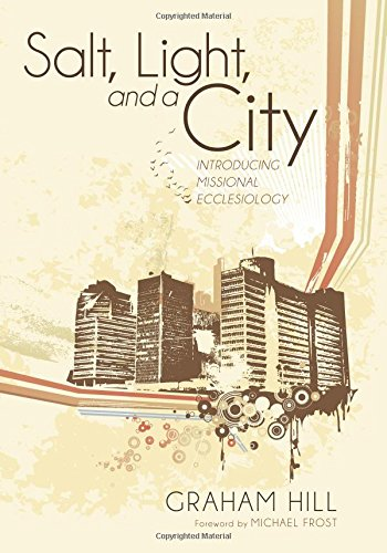 Salt, Light, and a City: Introducing Missional Ecclesiology