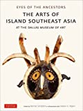 img - for Eyes of the Ancestors: The Arts of Island Southeast Asia at the Dallas Museum of Art book / textbook / text book