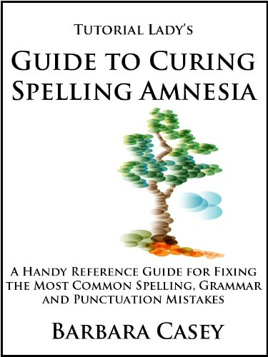 Tutorial Lady's Guide to Curing Spelling Amnesia (Tutorial Lady Guides Book 2)