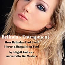 Belinda's Entrapment: How Belinda's Dad Used Her as a Bargaining Tool Audiobook by Abigail Andrews Narrated by Jim Masters