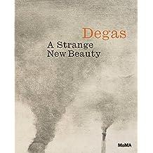 Edgar Degas: A Strange New Beauty