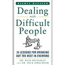 Dealing With Difficult People: 24 Lessons for Bring Out the Best In Everyone (Mighty Managers Series) by Brinkman, Dr. Rick, Kirschner, Richard (2006) Hardcover