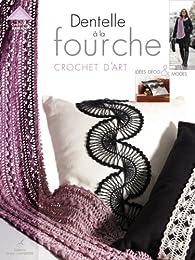 Dentelle à la fourche : Crochet d'art, idées déco et mode par Cendrine Armani