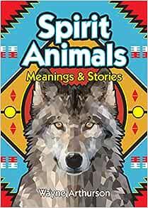 Spirit Animals: Meanings and Stories: Arthurson, Wayne: 9781926696263:  Amazon.com: Books