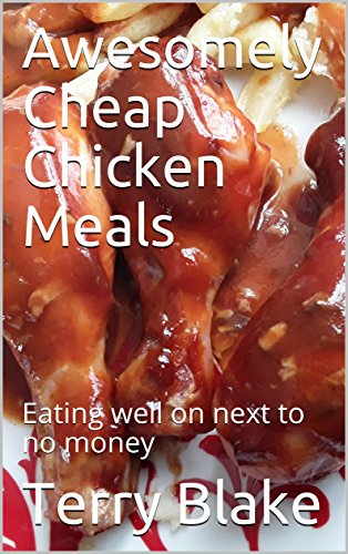 Awesomely Cheap Chicken Meals: Eating well on next to no money  (Budget Cookbooks  Book 2) by Terry Blake