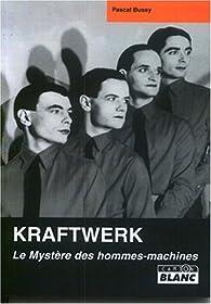 Kraftwerk, le mystère des hommes machines par Pascal Bussy