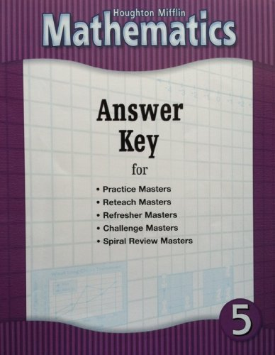 Houghton Mifflin Mathematics: Answer Key for Practice Masters, Reteach Masters, Refresher Masters, Challenge Masters, Spiral Review Masters, Grade 5