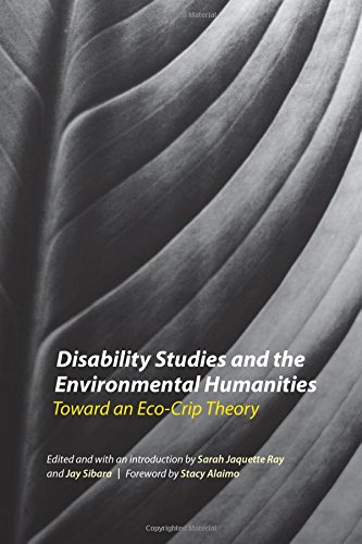Disability Studies and the Environmental Humanities: Toward an Eco-Crip Theory