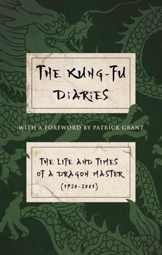 The Kung-Fu Diaries: The Life and Times of a Dragon Master 1920-2001
