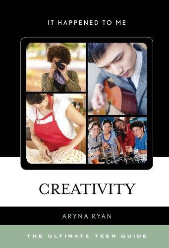 Read Online Creativity: The Ultimate Teen Guide (It Happened to Me) ebook